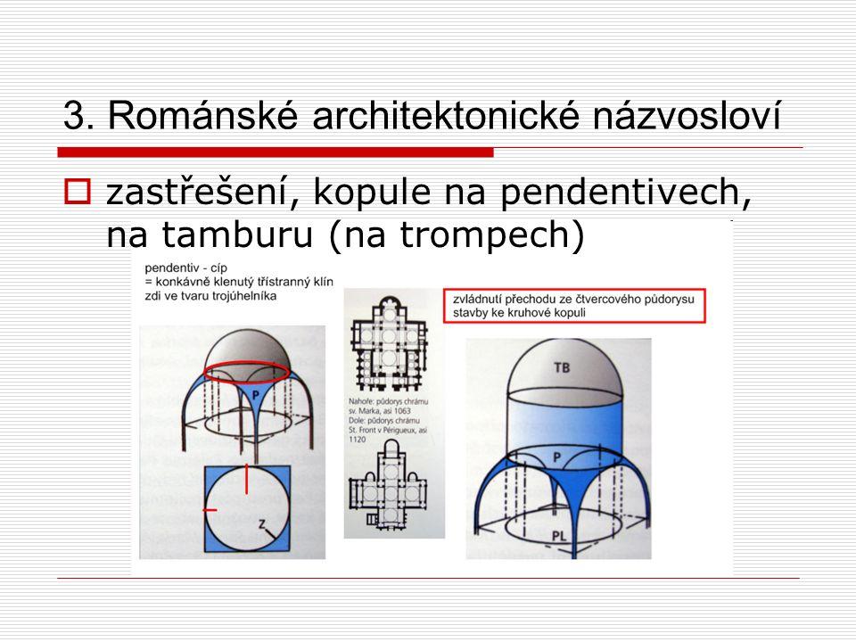 3. Románské architektonické názvosloví  zastřešení, kopule na pendentivech, na tamburu (na trompech)