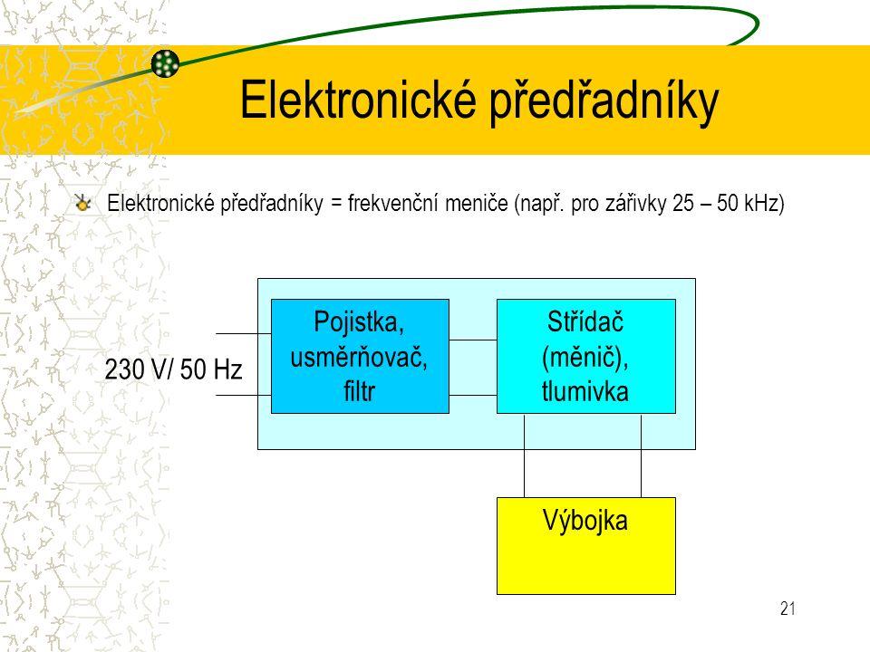 21 Elektronické předřadníky Elektronické předřadníky = frekvenční meniče (např. pro zářivky 25 – 50 kHz) Pojistka, usměrňovač, filtr Střídač (měnič),