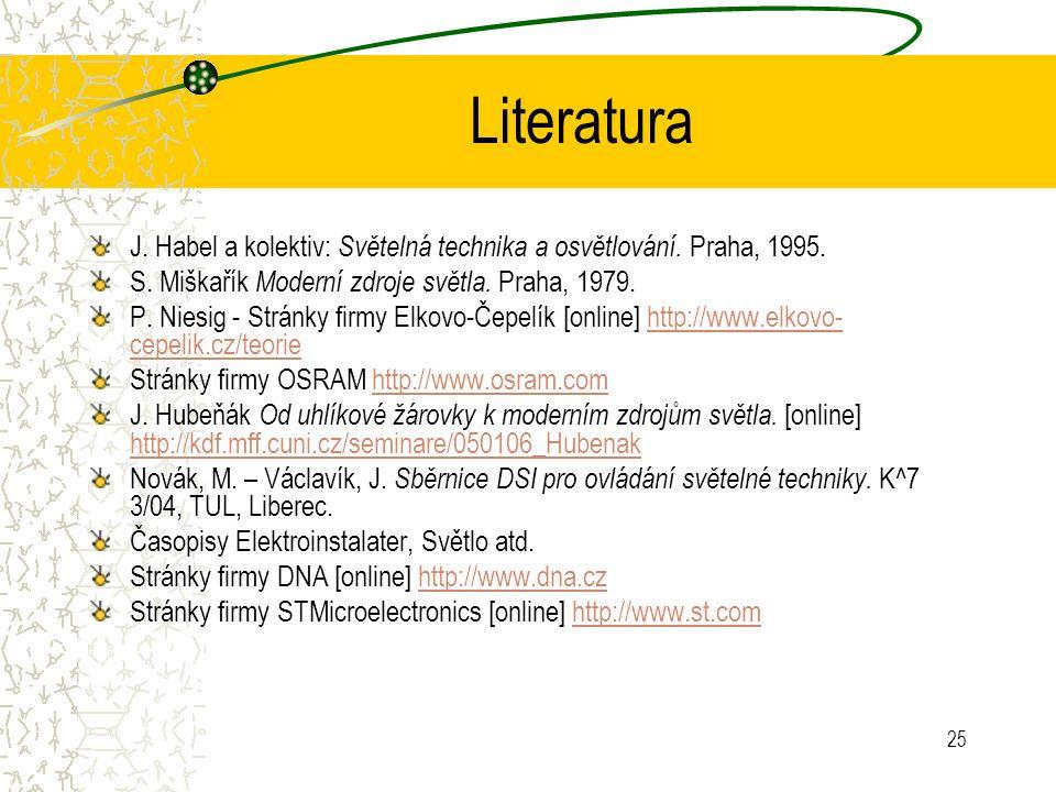 25 Literatura J. Habel a kolektiv: Světelná technika a osvětlování. Praha, 1995. S. Miškařík Moderní zdroje světla. Praha, 1979. P. Niesig - Stránky f