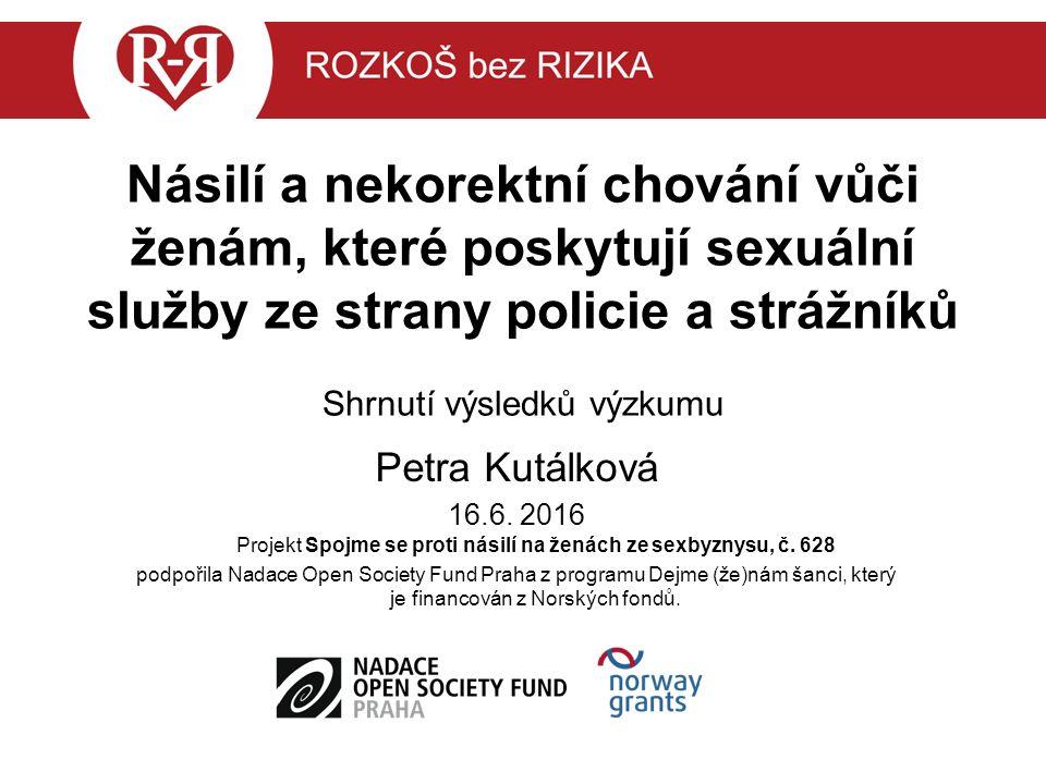 Násilí a nekorektní chování vůči ženám, které poskytují sexuální služby ze strany policie a strážníků Shrnutí výsledků výzkumu Petra Kutálková 16.6.