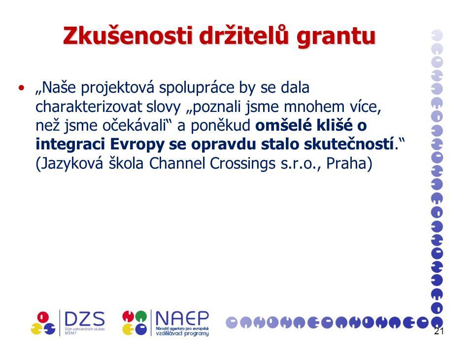 """21 Zkušenosti držitelů grantu """"Naše projektová spolupráce by se dala charakterizovat slovy """"poznali jsme mnohem více, než jsme očekávali a poněkud omšelé klišé o integraci Evropy se opravdu stalo skutečností. (Jazyková škola Channel Crossings s.r.o., Praha)"""