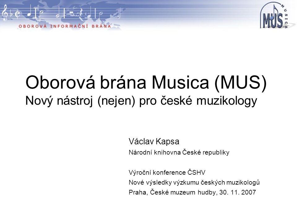 Oborová brána Musica (MUS) Nový nástroj (nejen) pro české muzikology Václav Kapsa Národní knihovna České republiky Výroční konference ČSHV Nové výsled