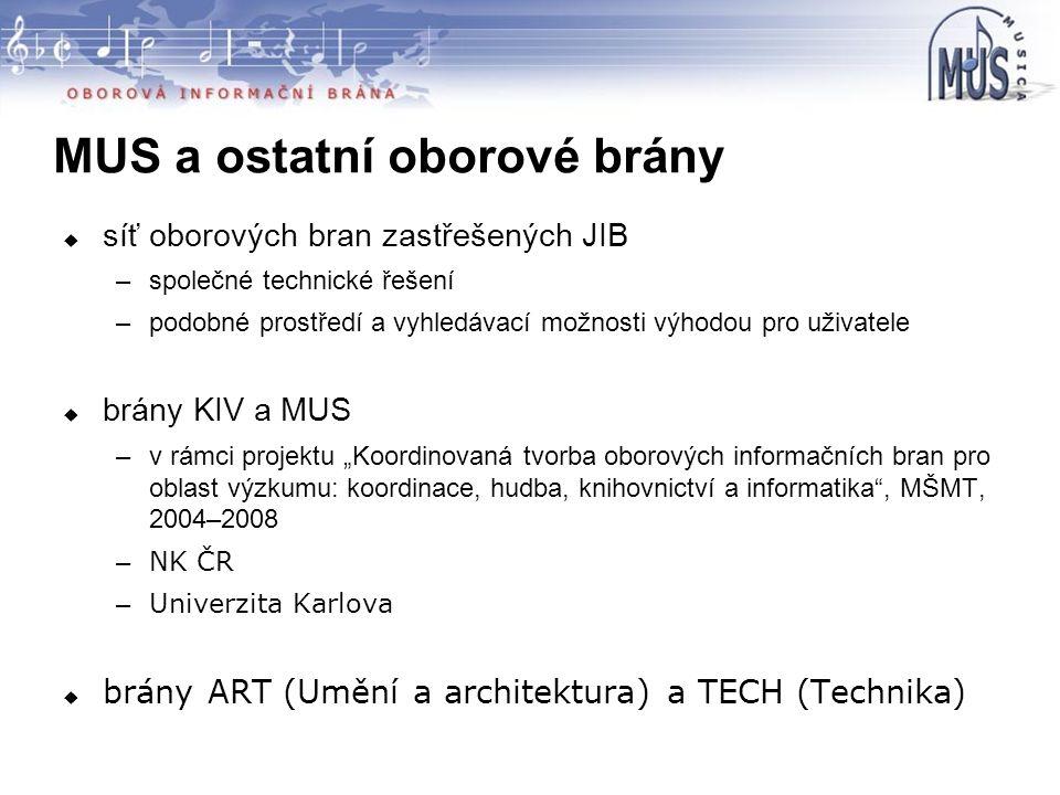  síť oborových bran zastřešených JIB –společné technické řešení –podobné prostředí a vyhledávací možnosti výhodou pro uživatele  brány KIV a MUS –v
