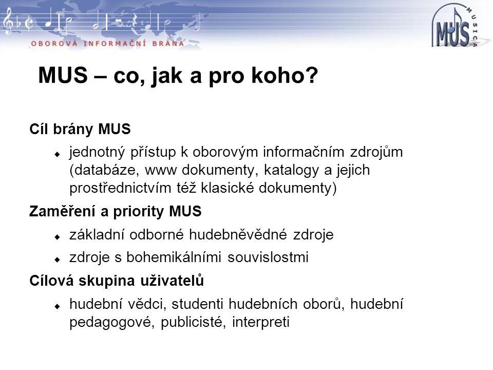 MUS – co, jak a pro koho? Cíl brány MUS  jednotný přístup k oborovým informačním zdrojům (databáze, www dokumenty, katalogy a jejich prostřednictvím