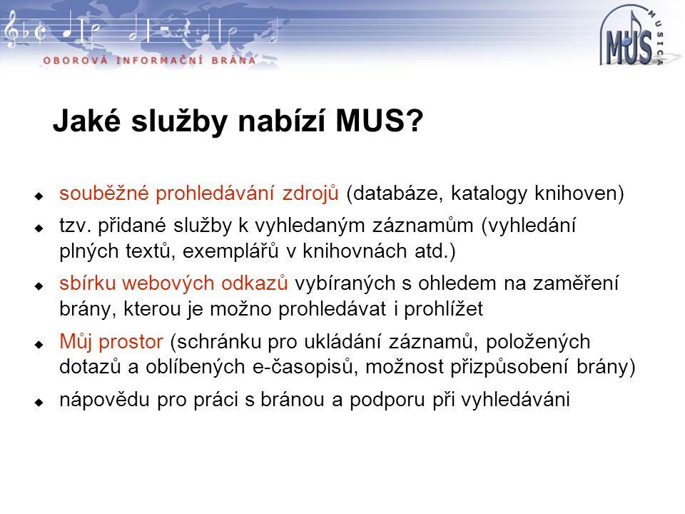 Jaké služby nabízí MUS?  souběžné prohledávání zdrojů (databáze, katalogy knihoven)  tzv. přidané služby k vyhledaným záznamům (vyhledání plných te