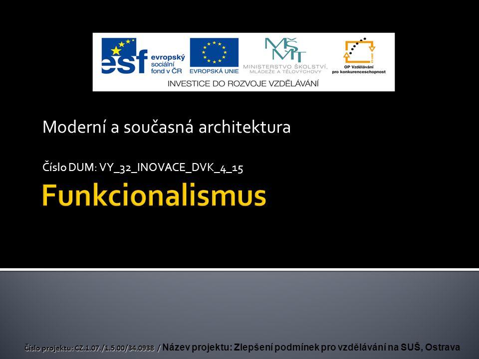 Moderní a současná architektura Číslo DUM: VY_32_INOVACE_DVK_4_15 Číslo projektu: CZ.1.07./1.5.00/34.0938 / Číslo projektu: CZ.1.07./1.5.00/34.0938 / Název projektu: Zlepšení podmínek pro vzdělávání na SUŠ, Ostrava