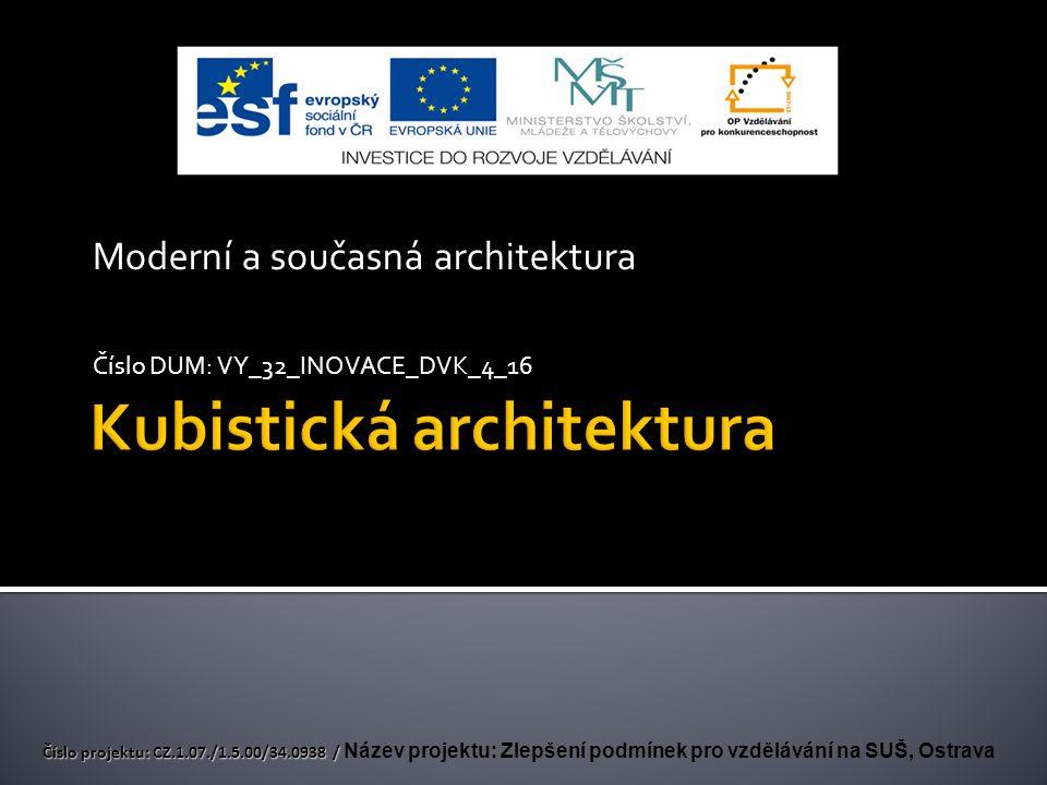 Moderní a současná architektura Číslo DUM: VY_32_INOVACE_DVK_4_16 Číslo projektu: CZ.1.07./1.5.00/34.0938 / Číslo projektu: CZ.1.07./1.5.00/34.0938 / Název projektu: Zlepšení podmínek pro vzdělávání na SUŠ, Ostrava