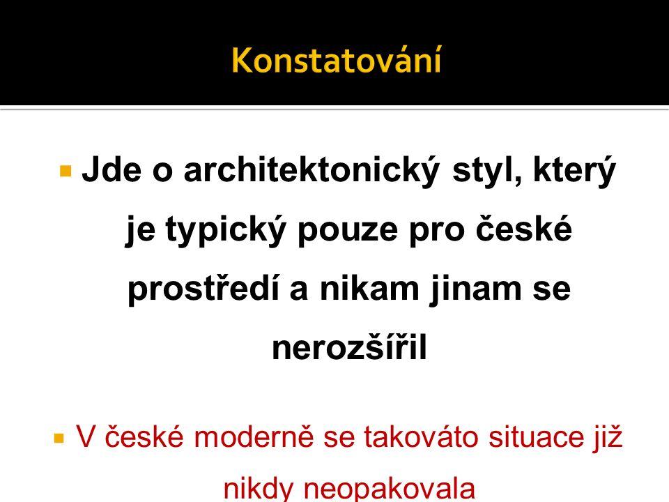  Jde o architektonický styl, který je typický pouze pro české prostředí a nikam jinam se nerozšířil  V české moderně se takováto situace již nikdy neopakovala