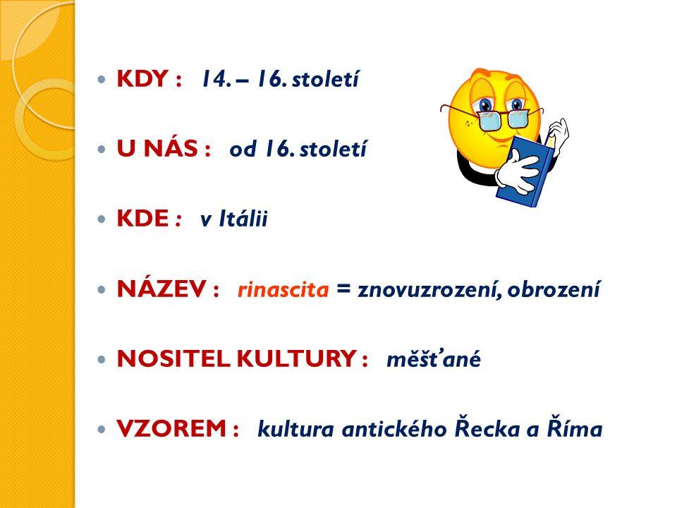 KDY : 14. – 16. století U NÁS : od 16.
