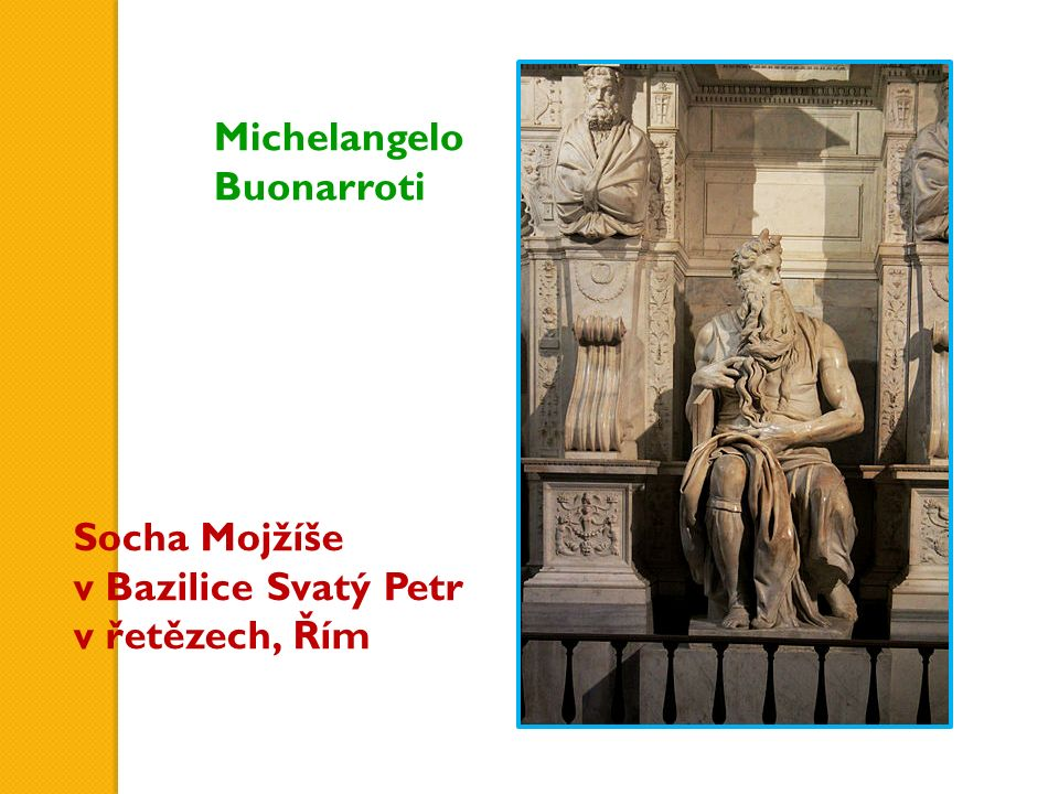 Socha Mojžíše v Bazilice Svatý Petr v řetězech, Řím Michelangelo Buonarroti