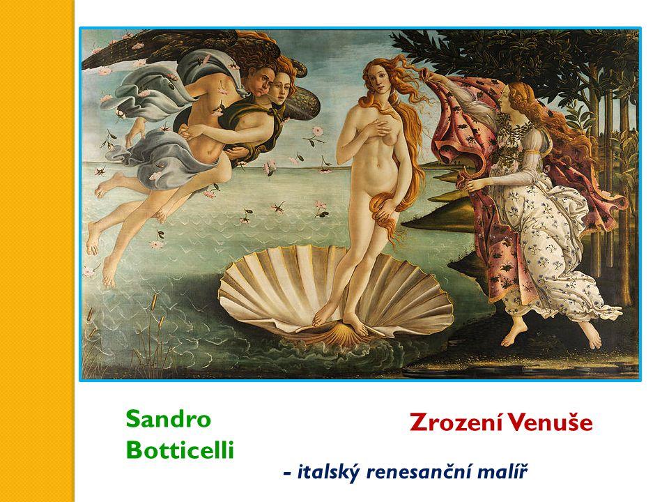 Sandro Botticelli Zrození Venuše - italský renesanční malíř
