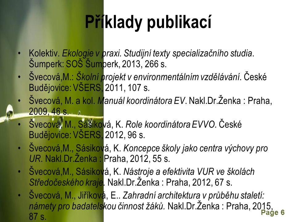 Powerpoint Templates Page 6 Příklady publikací Kolektiv. Ekologie v praxi. Studijní texty specializačního studia. Šumperk: SOŠ Šumperk, 2013, 266 s. Š
