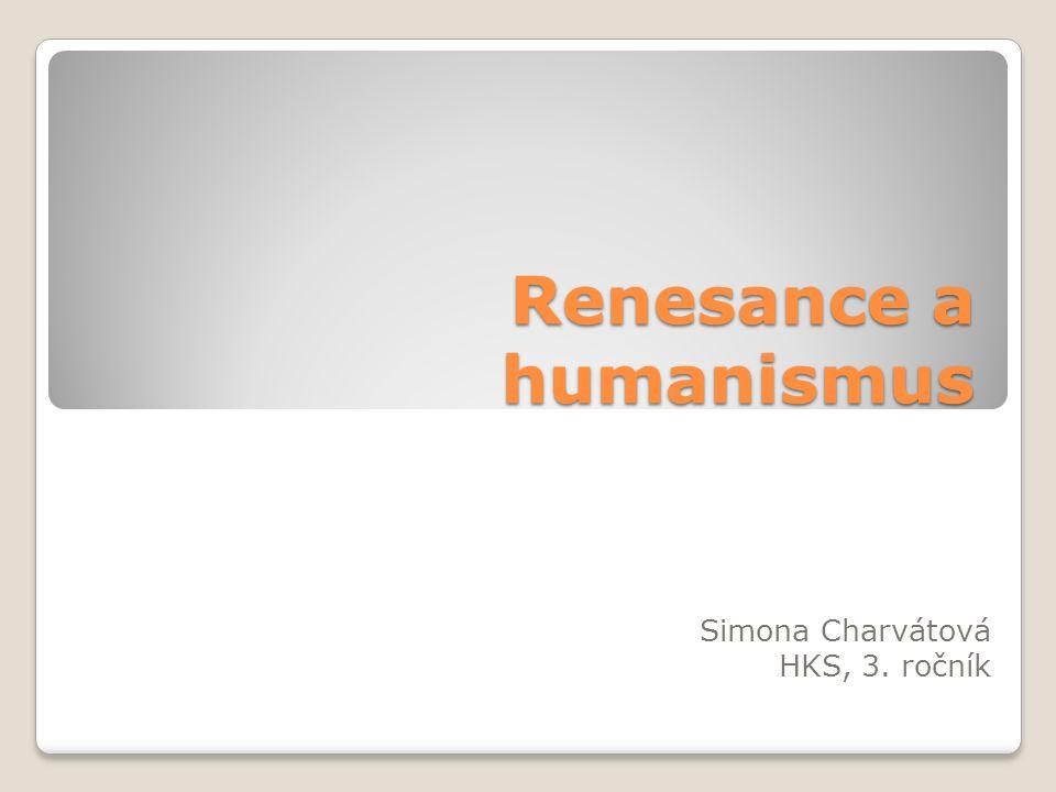 Renesance a humanismus Simona Charvátová HKS, 3. ročník