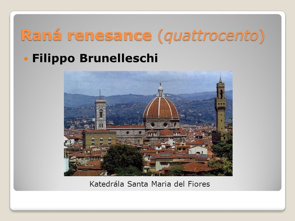 Raná renesance (quattrocento) Filippo Brunelleschi Katedrála Santa Maria del Fiores