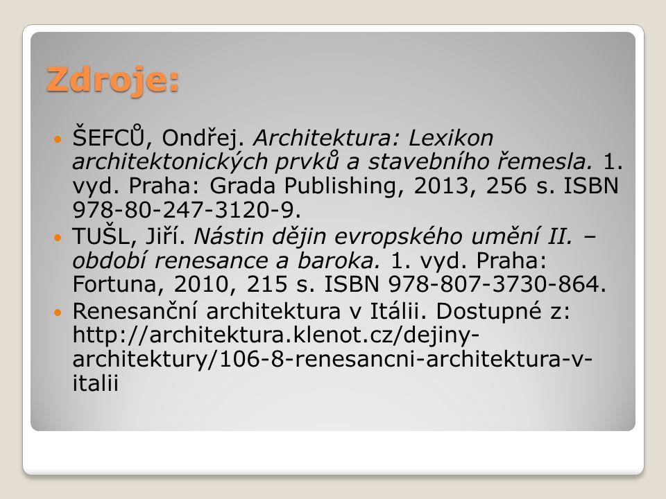 Zdroje: ŠEFCŮ, Ondřej. Architektura: Lexikon architektonických prvků a stavebního řemesla. 1. vyd. Praha: Grada Publishing, 2013, 256 s. ISBN 978-80-2