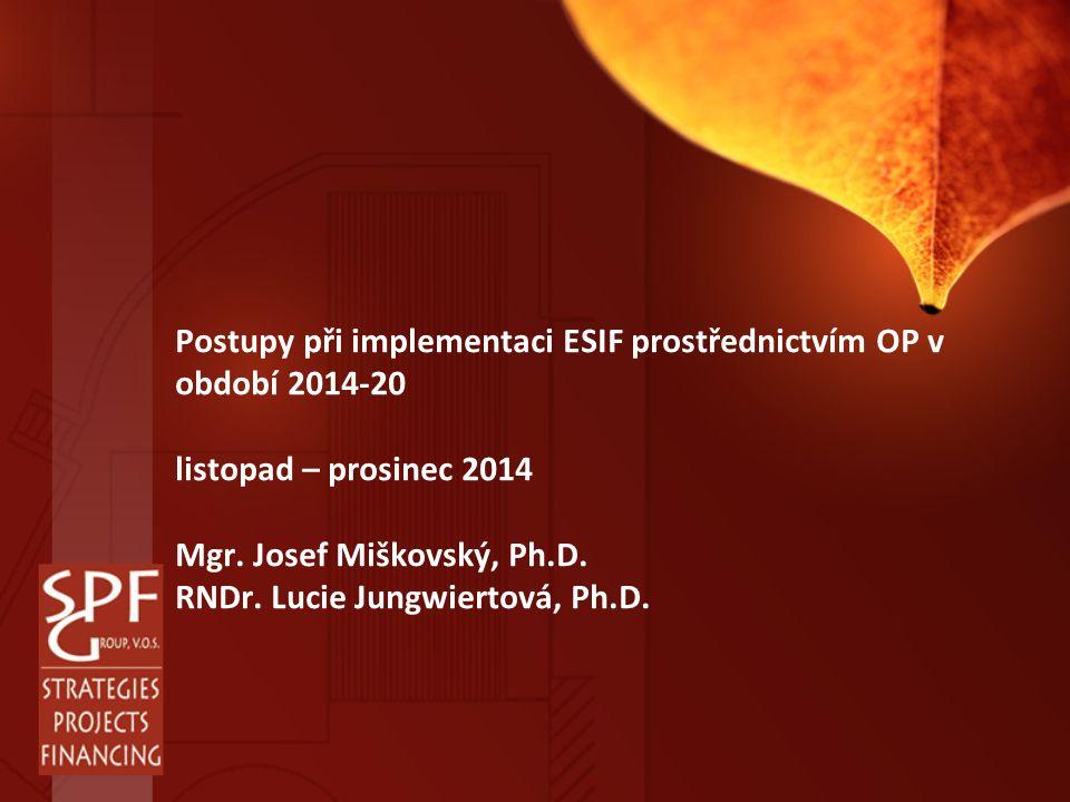 Postupy při implementaci ESIF prostřednictvím OP v období 2014-20 listopad – prosinec 2014 Mgr.