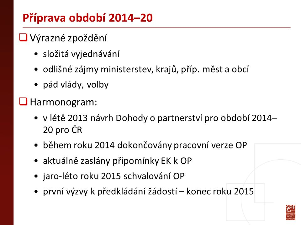 Příprava období 2014–20  Výrazné zpoždění složitá vyjednávání odlišné zájmy ministerstev, krajů, příp.