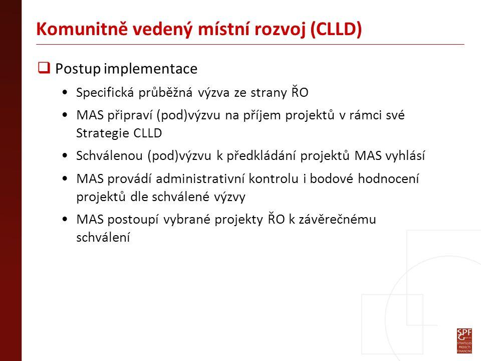 Komunitně vedený místní rozvoj (CLLD)  Postup implementace Specifická průběžná výzva ze strany ŘO MAS připraví (pod)výzvu na příjem projektů v rámci své Strategie CLLD Schválenou (pod)výzvu k předkládání projektů MAS vyhlásí MAS provádí administrativní kontrolu i bodové hodnocení projektů dle schválené výzvy MAS postoupí vybrané projekty ŘO k závěrečnému schválení