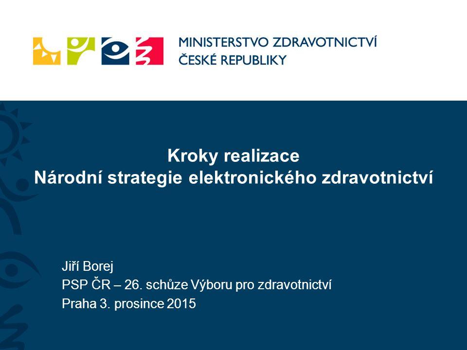 Kroky realizace Národní strategie elektronického zdravotnictví Jiří Borej PSP ČR – 26.