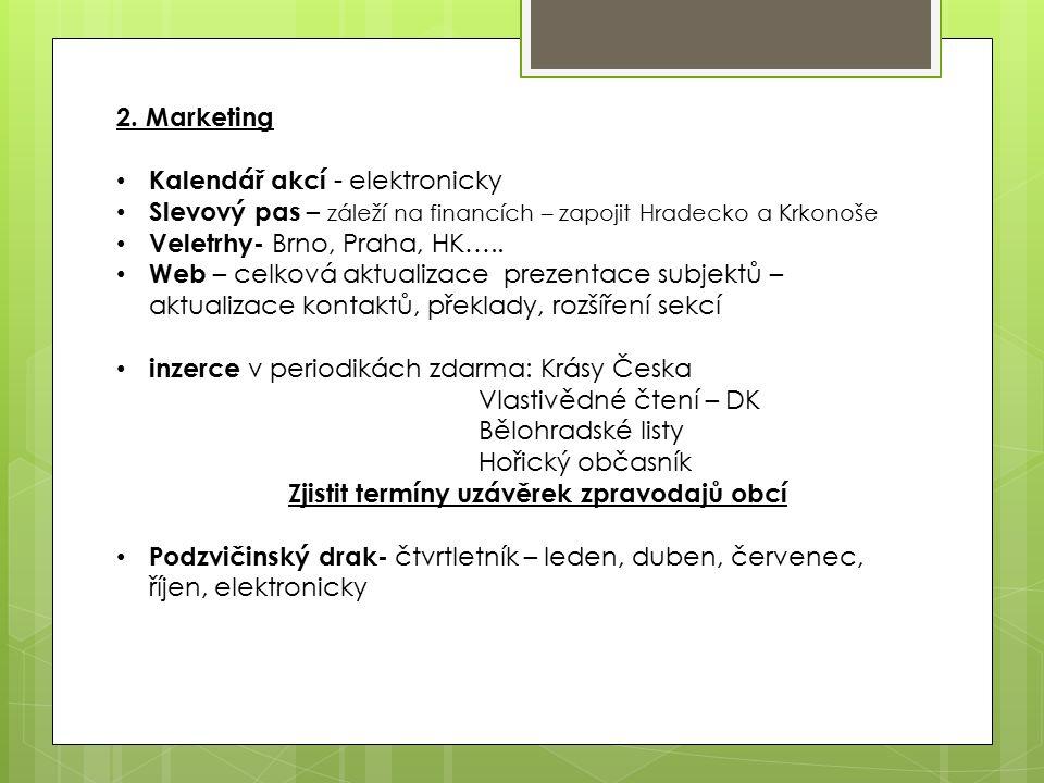 2. Marketing Kalendář akcí - elektronicky Slevový pas – záleží na financích – zapojit Hradecko a Krkonoše Veletrhy- Brno, Praha, HK….. Web – celková a
