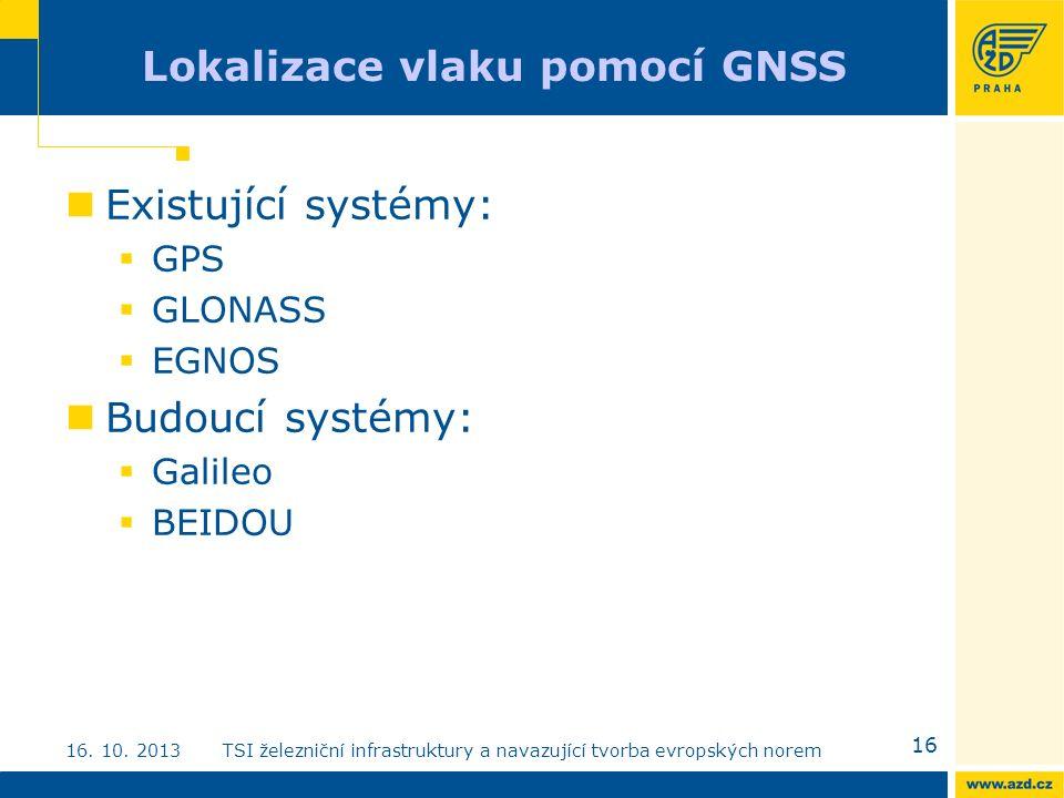 Lokalizace vlaku pomocí GNSS Existující systémy:  GPS  GLONASS  EGNOS Budoucí systémy:  Galileo  BEIDOU 16 16.