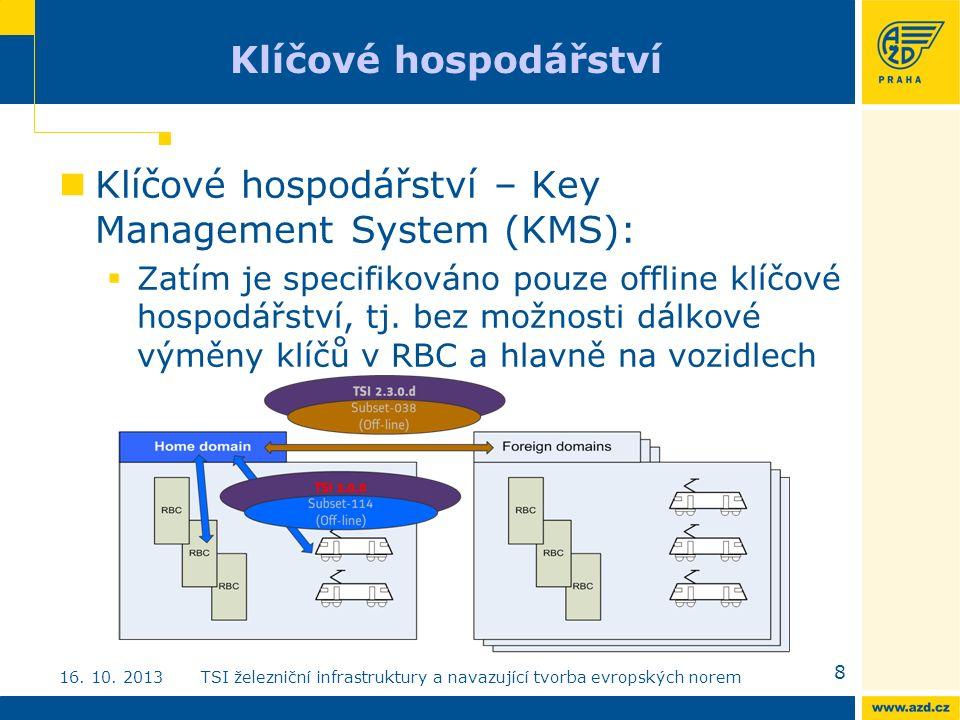 Klíčové hospodářství Klíčové hospodářství – Key Management System (KMS):  Zatím je specifikováno pouze offline klíčové hospodářství, tj.