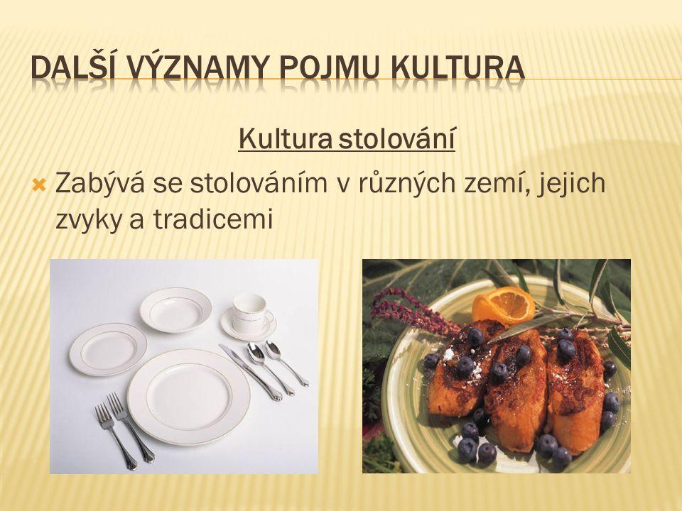 Kultura stolování  Zabývá se stolováním v různých zemí, jejich zvyky a tradicemi