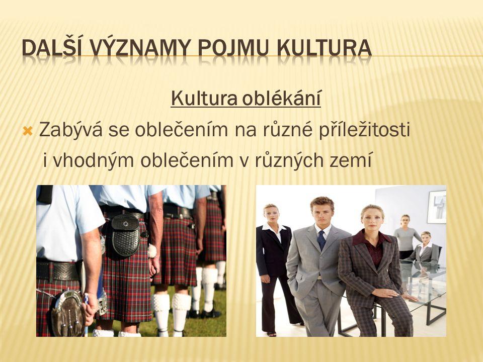 Kultura oblékání  Zabývá se oblečením na různé příležitosti i vhodným oblečením v různých zemí