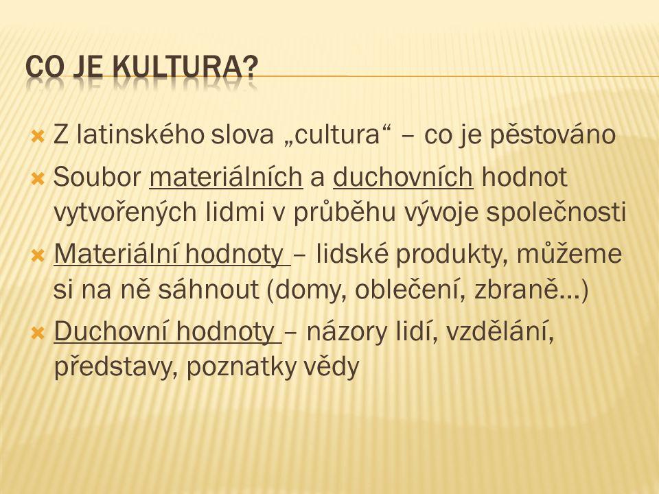 """ Z latinského slova """"cultura"""" – co je pěstováno  Soubor materiálních a duchovních hodnot vytvořených lidmi v průběhu vývoje společnosti  Materiální"""