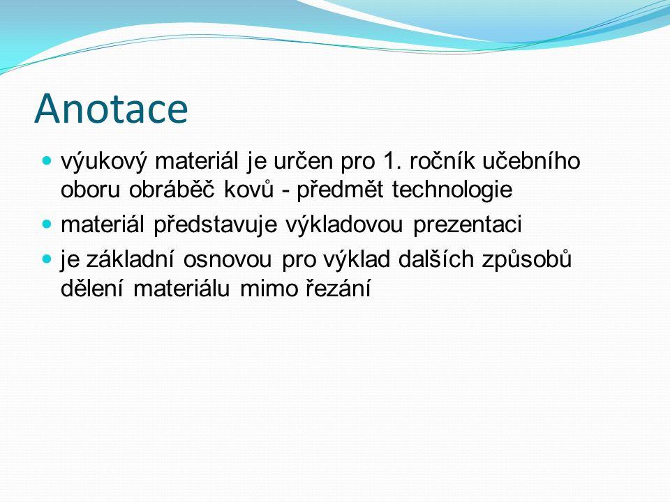 Anotace výukový materiál je určen pro 1. ročník učebního oboru obráběč kovů - předmět technologie materiál představuje výkladovou prezentaci je základ