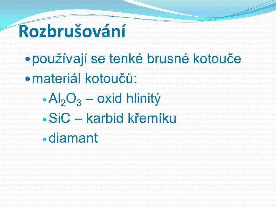 Rozbrušování používají se tenké brusné kotouče materiál kotoučů: Al 2 O 3 – oxid hlinitý SiC – karbid křemíku diamant