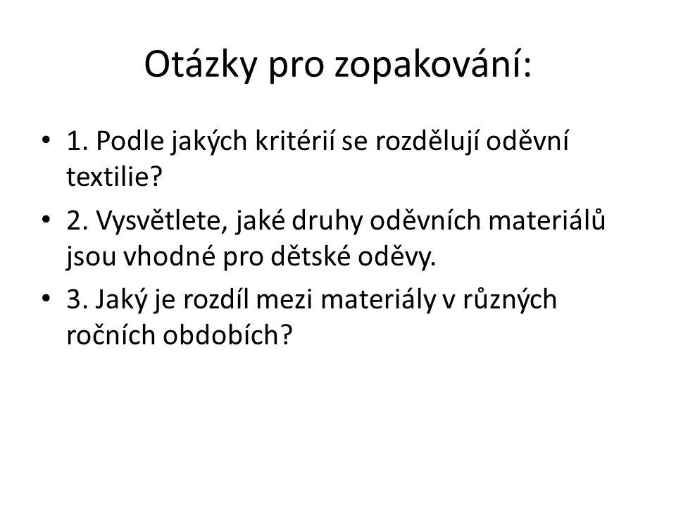 Otázky pro zopakování: 1. Podle jakých kritérií se rozdělují oděvní textilie.