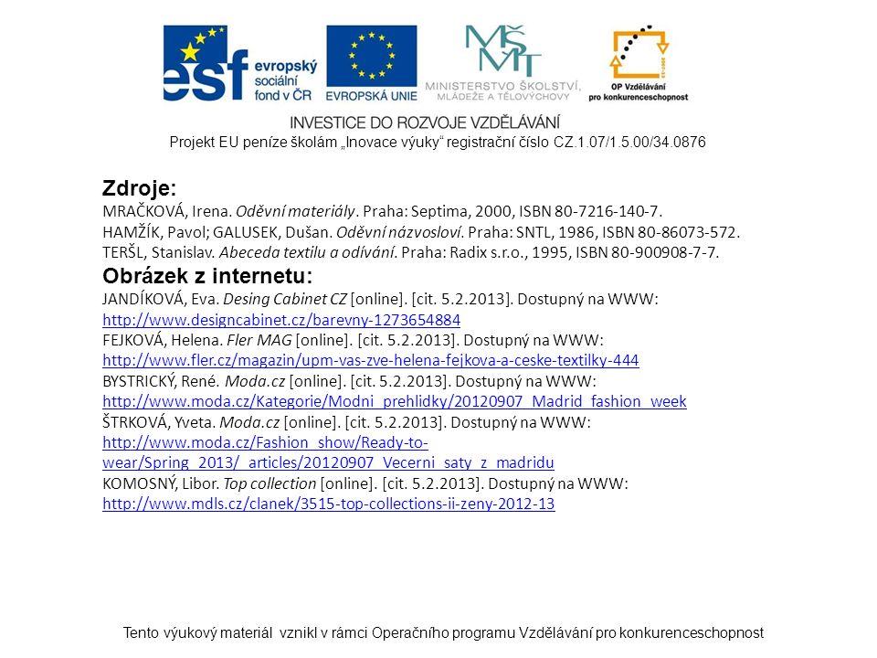 """Tento výukový materiál vznikl v rámci Operačního programu Vzdělávání pro konkurenceschopnost Projekt EU peníze školám """"Inovace výuky registrační číslo CZ.1.07/1.5.00/34.0876 Zdroje: MRAČKOVÁ, Irena."""
