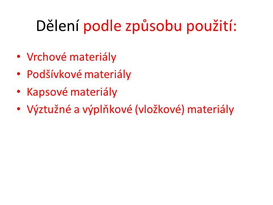 Dělení podle způsobu použití: Vrchové materiály Podšívkové materiály Kapsové materiály Výztužné a výplňkové (vložkové) materiály
