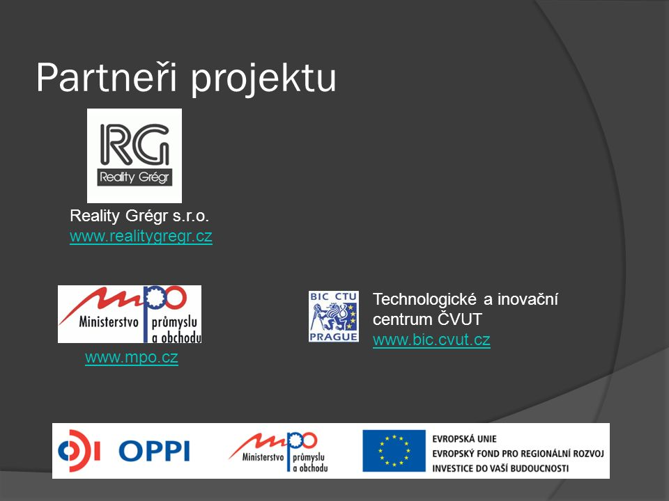 Partneři projektu www.mpo.cz Reality Grégr s.r.o. www.realitygregr.cz Technologické a inovační centrum ČVUT www.bic.cvut.cz