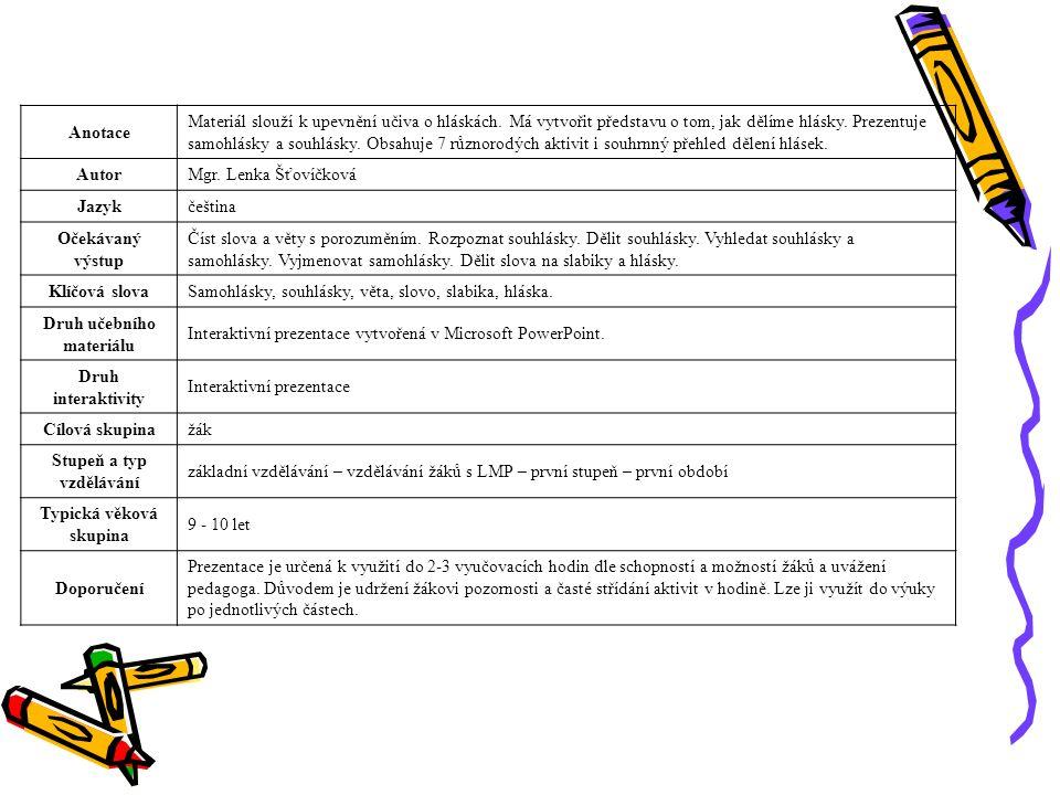 Anotace Materiál slouží k upevnění učiva o hláskách.