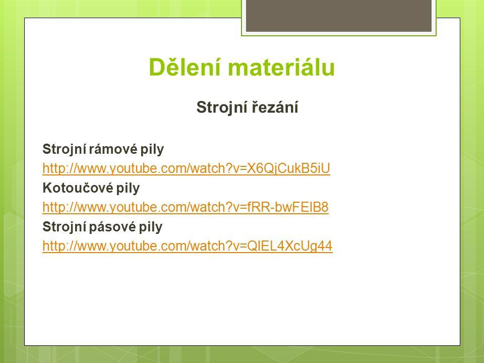 Dělení materiálu Strojní řezání Strojní rámové pily http://www.youtube.com/watch?v=X6QjCukB5iU Kotoučové pily http://www.youtube.com/watch?v=fRR-bwFElB8 Strojní pásové pily http://www.youtube.com/watch?v=QlEL4XcUg44