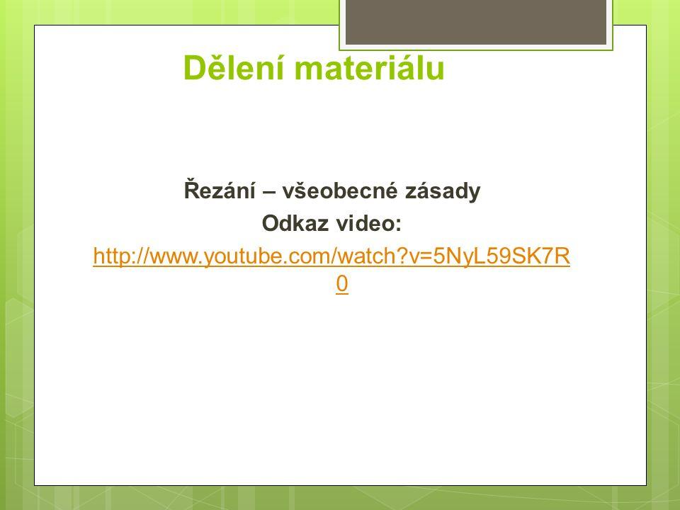 Dělení materiálu Řezání – všeobecné zásady Odkaz video: http://www.youtube.com/watch?v=5NyL59SK7R 0