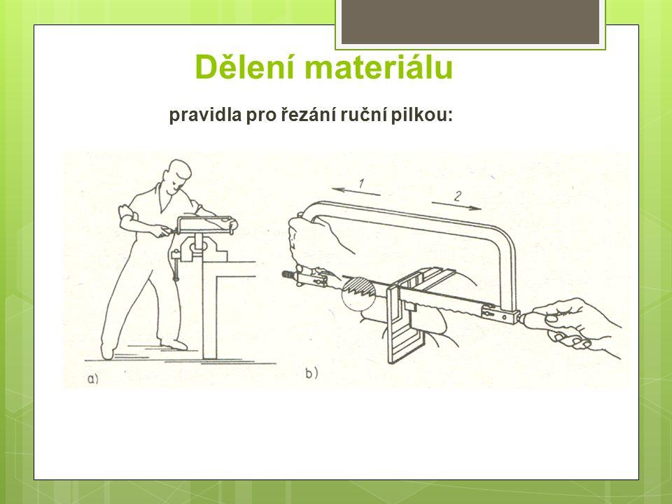 Dělení materiálu pravidla pro řezání ruční pilkou: