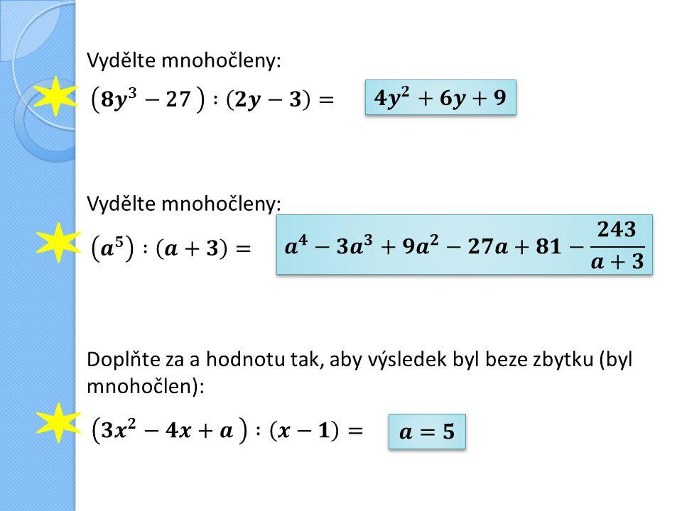 Vydělte mnohočleny: Doplňte za a hodnotu tak, aby výsledek byl beze zbytku (byl mnohočlen): Vydělte mnohočleny: