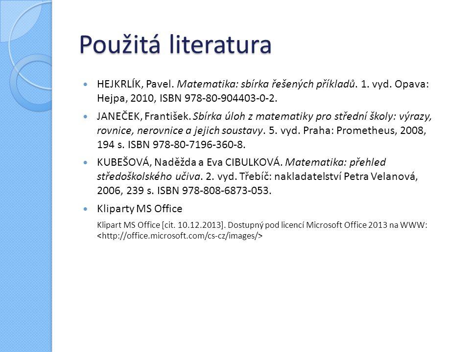 Použitá literatura HEJKRLÍK, Pavel.Matematika: sbírka řešených příkladů.