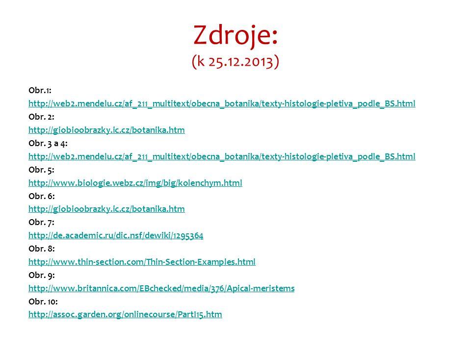 Zdroje: (k 25.12.2013) Obr.1: http://web2.mendelu.cz/af_211_multitext/obecna_botanika/texty-histologie-pletiva_podle_BS.html Obr.