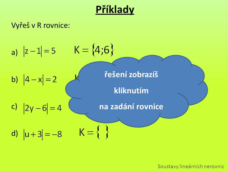 Vyřeš v R rovnice: a) b) c) d) Příklady Soustavy lineárních nerovnic řešení zobrazíš kliknutím na zadání rovnice