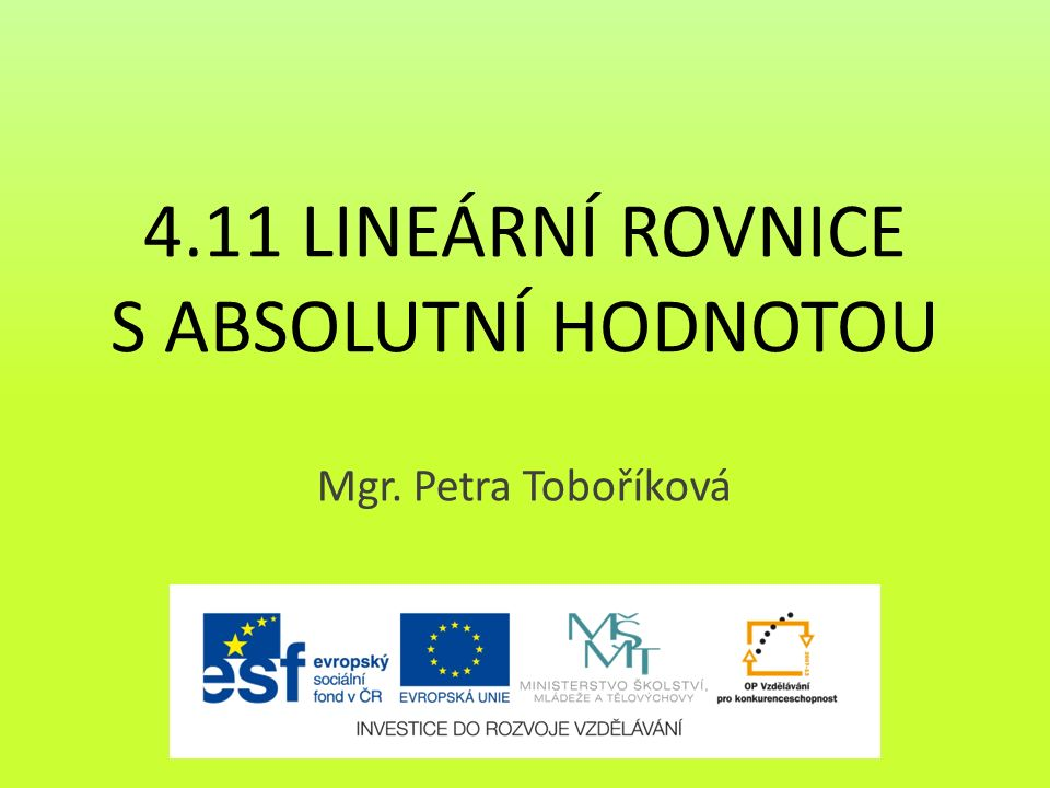 4.11 LINEÁRNÍ ROVNICE S ABSOLUTNÍ HODNOTOU Mgr. Petra Toboříková
