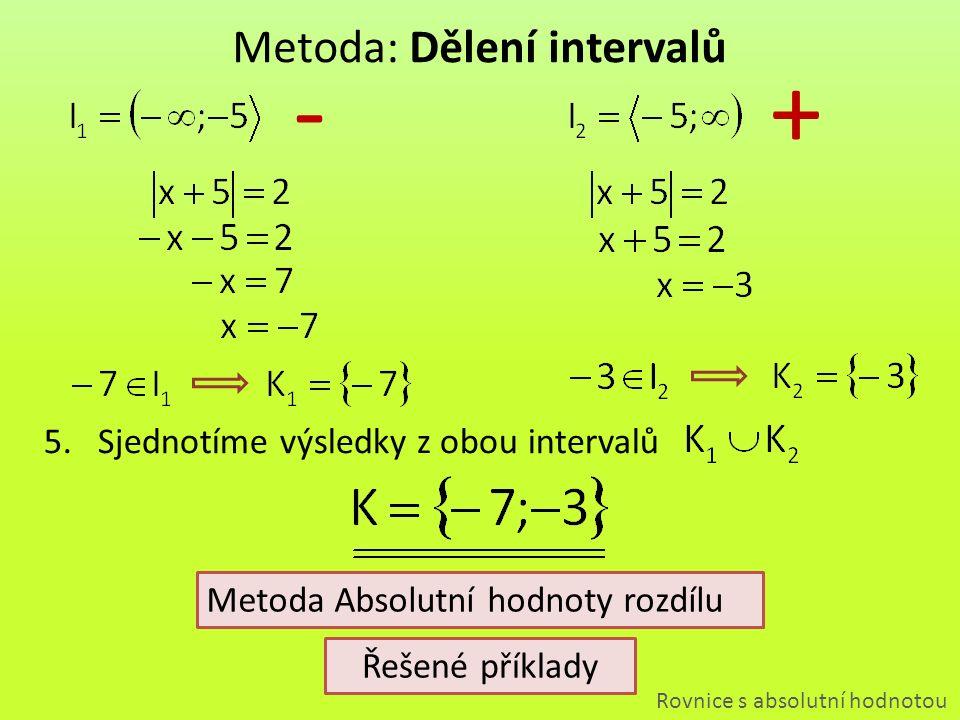 """22 Metoda: Absolutní hodnota rozdílu Rovnice s absolutní hodnotou 1.V absolutní hodnotě """"vyrobíme rozdíl (+ = - a -) 2.Na číselné ose hledáme body, které mají od čísla -5 vzdálenost 2 3.Napíšeme množinu kořenů: xx Metoda Dělení intervalů Řešené příklady"""