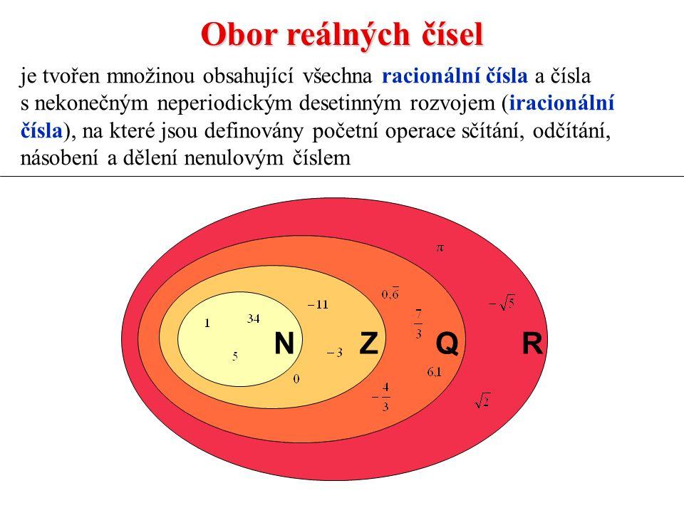 Obor reálných čísel je tvořen množinou obsahující všechna racionální čísla a čísla s nekonečným neperiodickým desetinným rozvojem (iracionální čísla), na které jsou definovány početní operace sčítání, odčítání, násobení a dělení nenulovým číslem NZQR