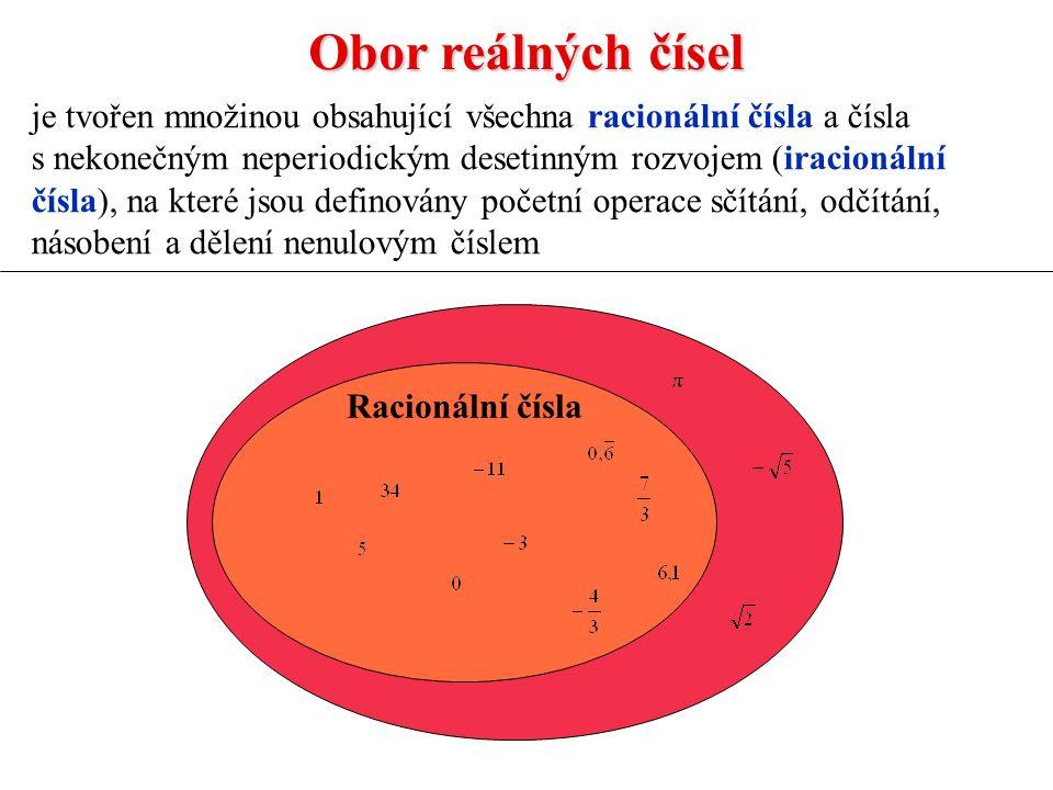 Obor reálných čísel je tvořen množinou obsahující všechna racionální čísla a čísla s nekonečným neperiodickým desetinným rozvojem (iracionální čísla), na které jsou definovány početní operace sčítání, odčítání, násobení a dělení nenulovým číslem Racionální čísla