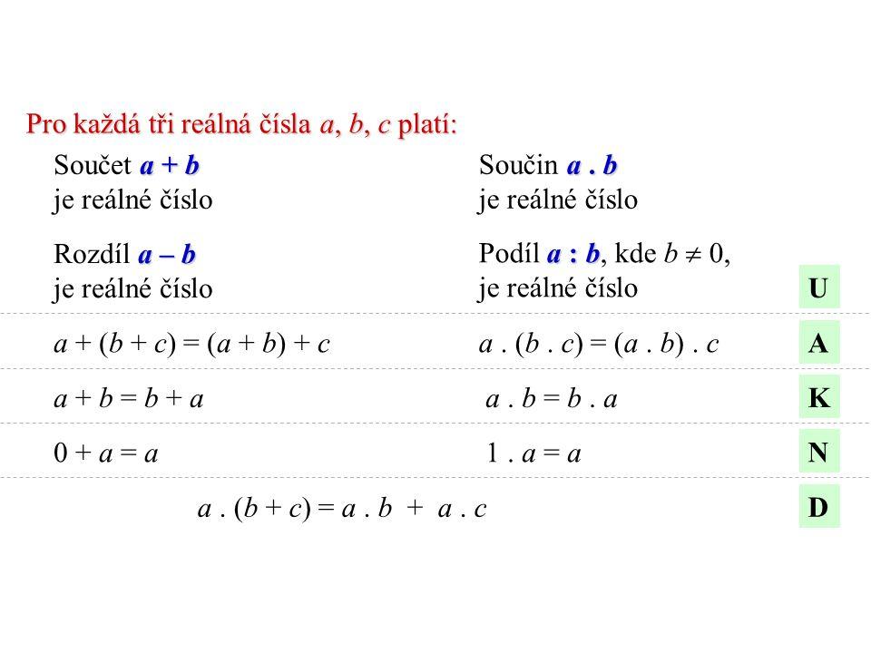 Pro každá tři reálná čísla a, b, c platí: a + b Součet a + b je reálné číslo a.