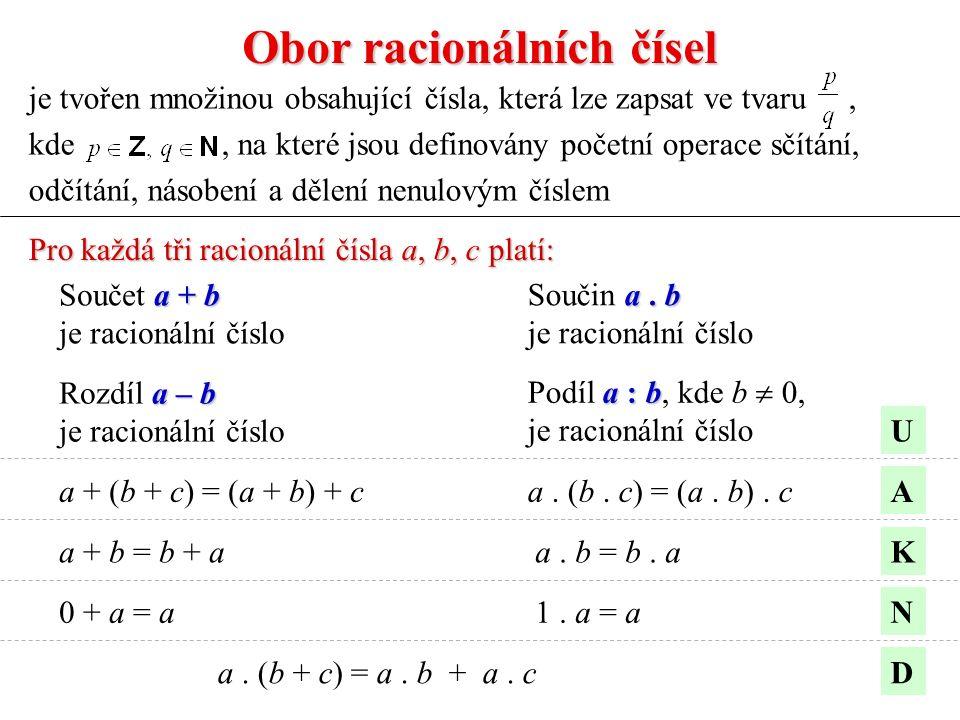 Obor racionálních čísel je tvořen množinou obsahující čísla, která lze zapsat ve tvaru, kde, na které jsou definovány početní operace sčítání, odčítání, násobení a dělení nenulovým číslem Pro každá tři racionální čísla a, b, c platí: a + b Součet a + b je racionální číslo a.