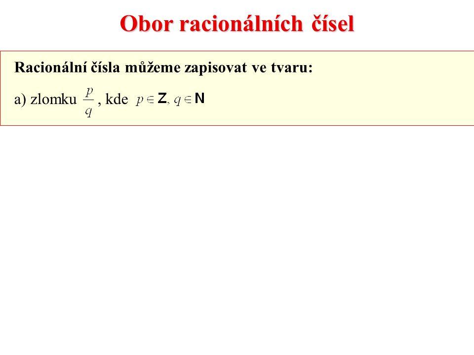 Obor racionálních čísel Racionální čísla můžeme zapisovat ve tvaru: a) zlomku, kde